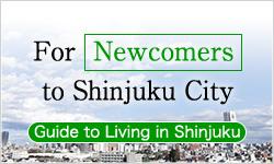 For Newcomers to Shinjuku City Welcome to Shinjuku City