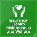 Insurance, Health Maintenance and Welfare